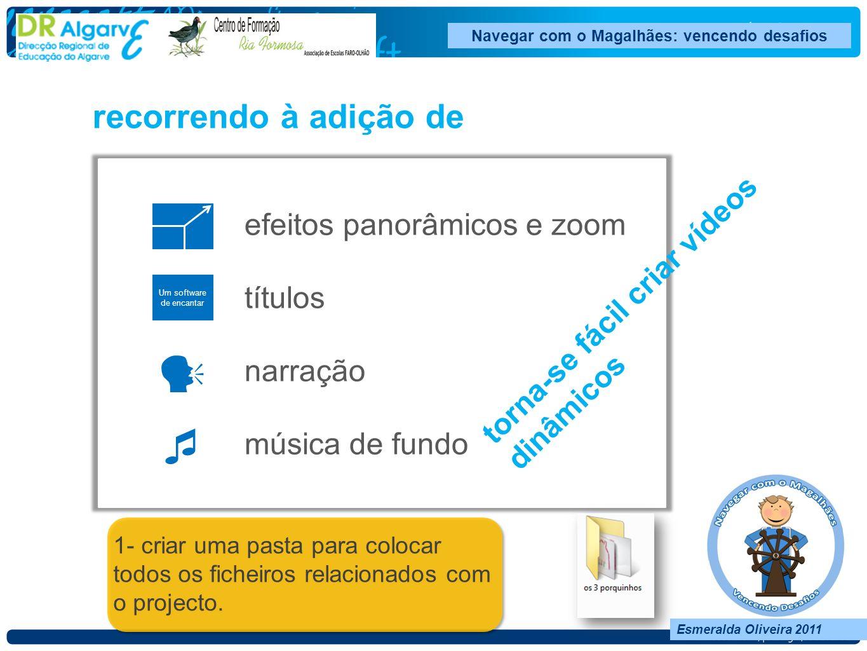 Navegar com o Magalhães: vencendo desafios Esmeralda Oliveira 2011 efeitos panorâmicos e zoom títulos narração música de fundo Um software de encantar recorrendo à adição de torna-se fácil criar vídeos dinâmicos