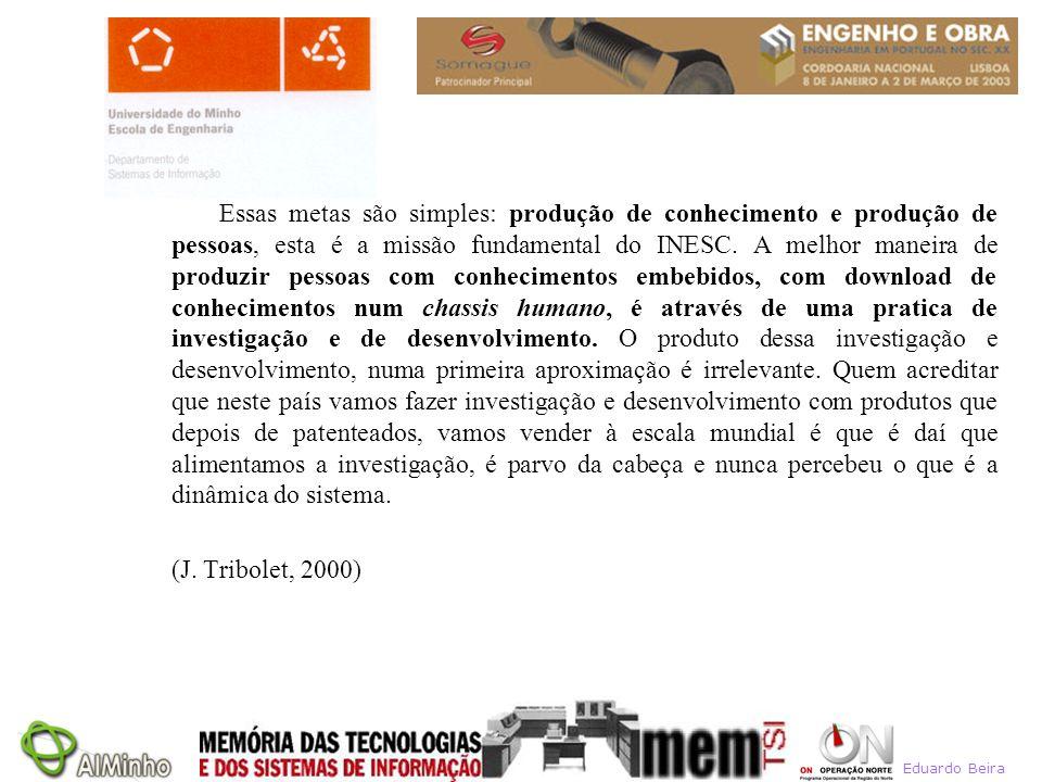 Eduardo Beira Essas metas são simples: produção de conhecimento e produção de pessoas, esta é a missão fundamental do INESC. A melhor maneira de produ