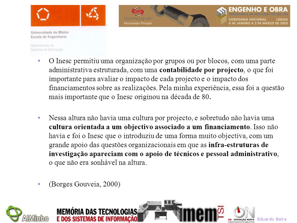 Eduardo Beira O Inesc permitiu uma organização por grupos ou por blocos, com uma parte administrativa estruturada, com uma contabilidade por projecto,