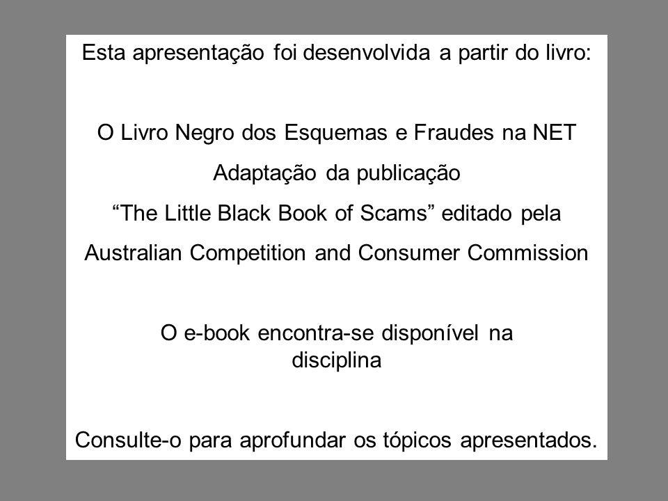 Esta apresentação foi desenvolvida a partir do livro: O Livro Negro dos Esquemas e Fraudes na NET Adaptação da publicação The Little Black Book of Sca