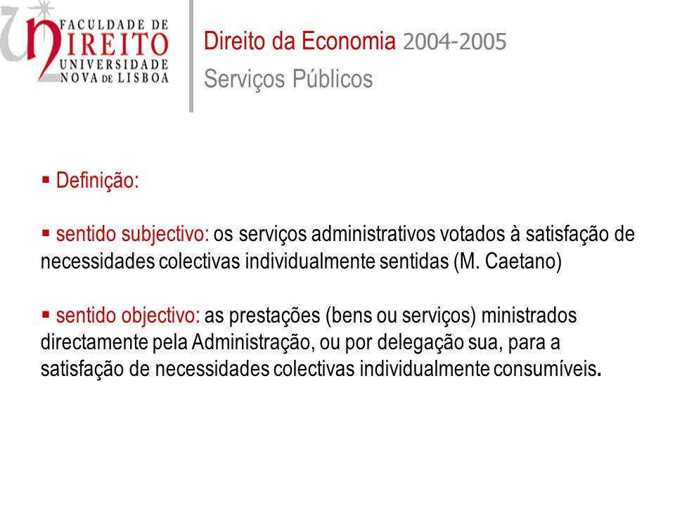 Direito da Economia 2004-2005 Serviços Públicos Evolução dos serviços públicos: do Estado liberal de polícia ao Estado social ou Estado de serviços públicos; a desintervenção do Estado e a redução e privatização dos serviços públicos