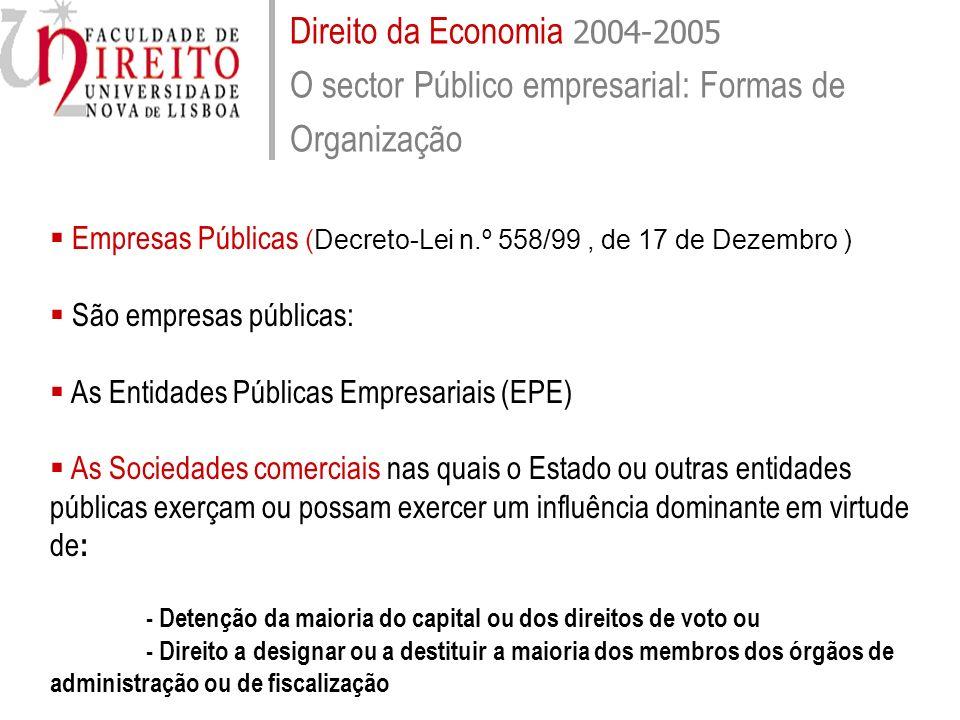 Direito da Economia 2004-2005 O sector Público empresarial: Formas de Organização Empresas Públicas (Decreto-Lei n.º 558/99, de 17 de Dezembro ) São e