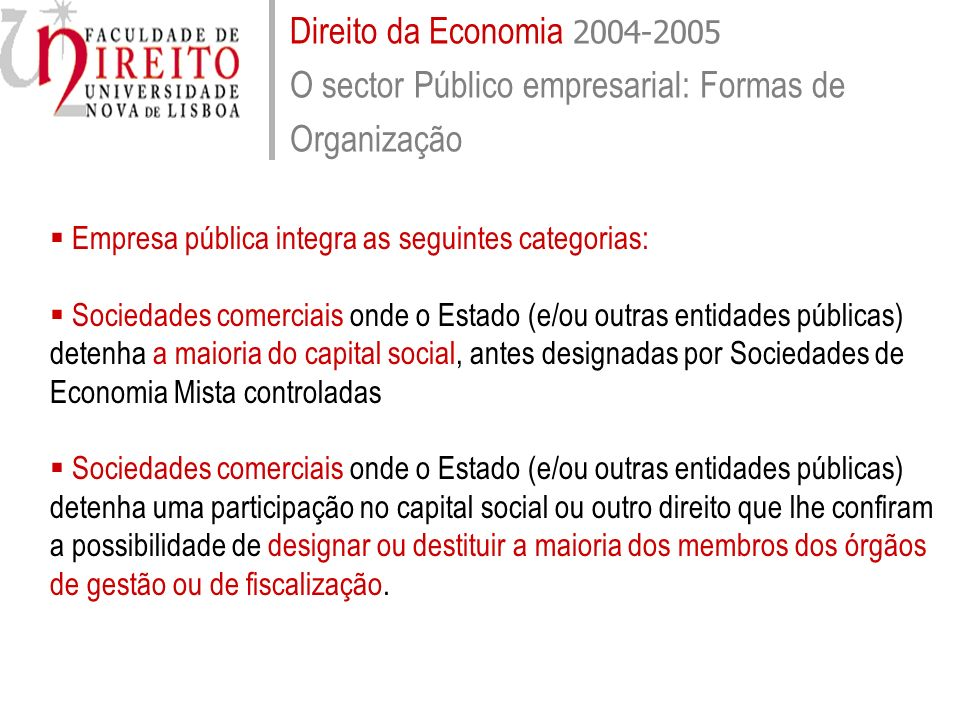 Direito da Economia 2004-2005 O sector Público empresarial: Formas de Organização Empresa pública integra as seguintes categorias: Sociedades comercia