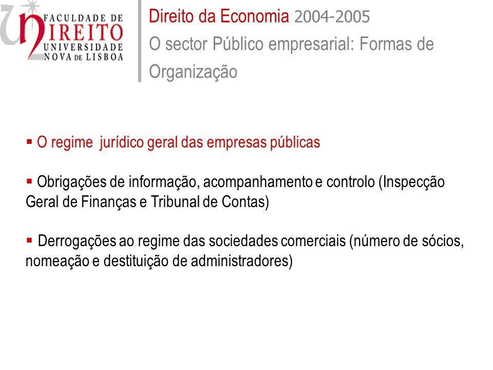 Direito da Economia 2004-2005 O sector Público empresarial: Formas de Organização O regime jurídico geral das empresas públicas Obrigações de informaç