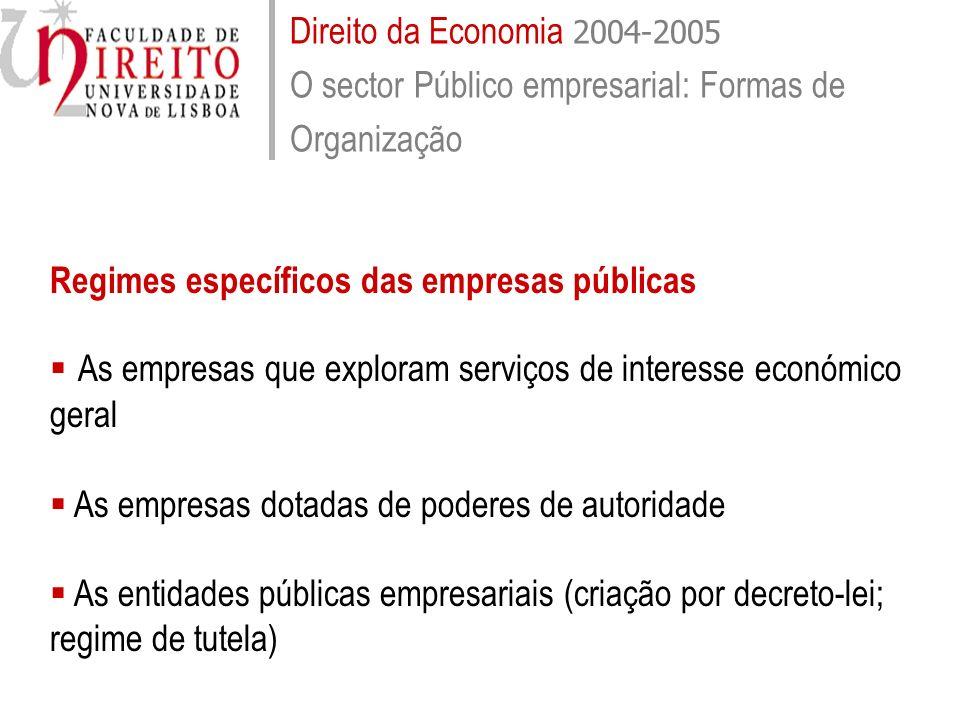 Direito da Economia 2004-2005 O sector Público empresarial: Formas de Organização Regimes específicos das empresas públicas As empresas que exploram s