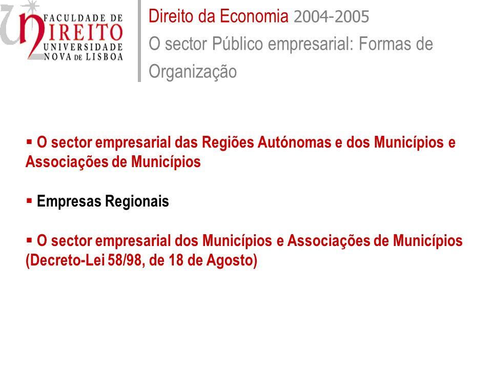 Direito da Economia 2004-2005 O sector Público empresarial: Formas de Organização O sector empresarial das Regiões Autónomas e dos Municípios e Associ
