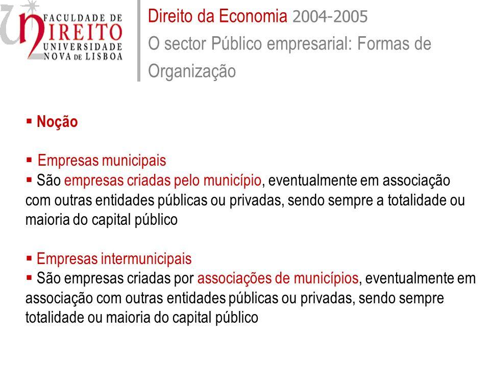 Direito da Economia 2004-2005 O sector Público empresarial: Formas de Organização Noção Empresas municipais São empresas criadas pelo município, event