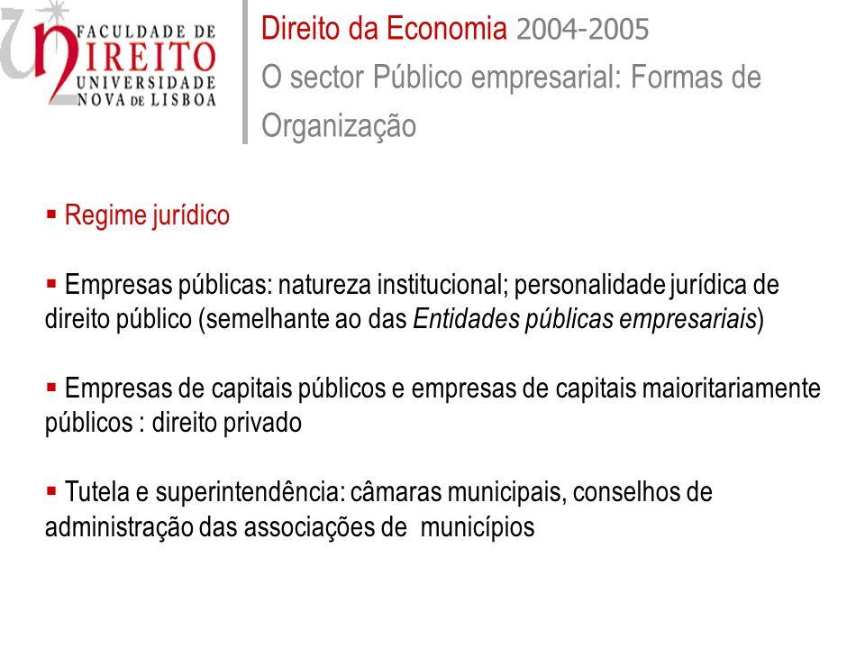 Direito da Economia 2004-2005 O sector Público empresarial: Formas de Organização Regime jurídico Empresas públicas: natureza institucional; personali