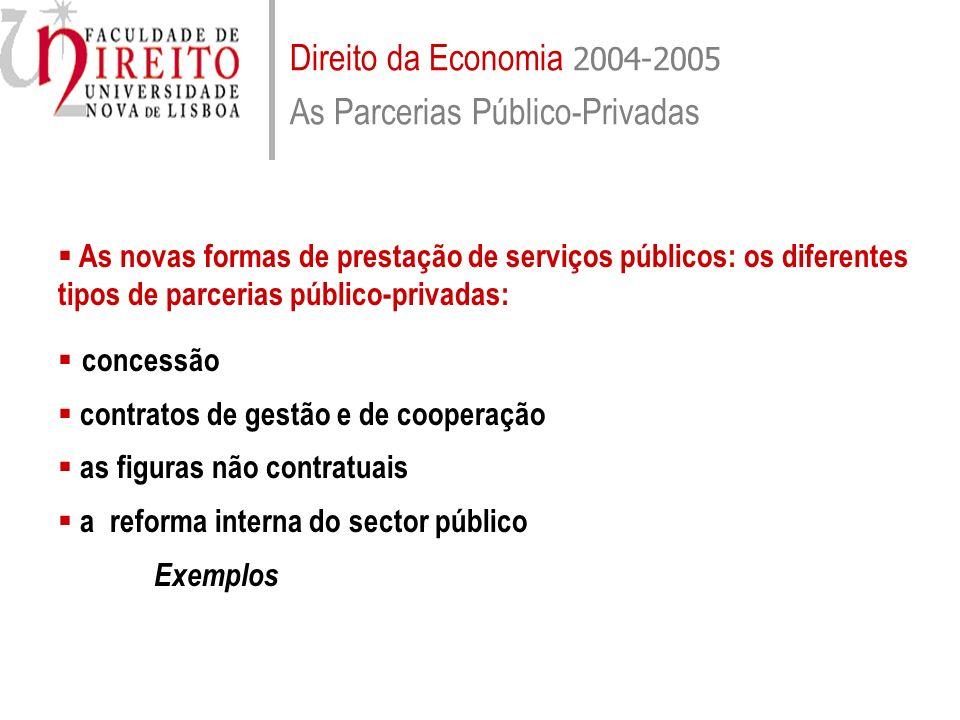 Direito da Economia 2004-2005 As Parcerias Público-Privadas As novas formas de prestação de serviços públicos: os diferentes tipos de parcerias públic