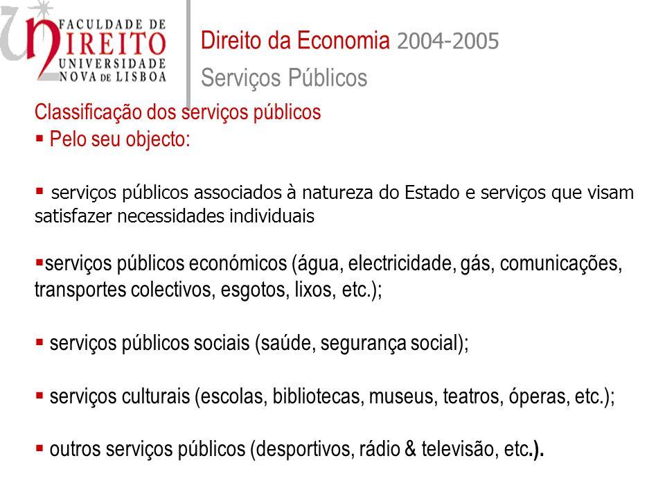 Direito da Economia 2004-2005 Serviços Públicos Classificação dos serviços públicos Pelo seu âmbito territorial: serviços públicos nacionais (a cargo do Estado); serviços públicos locais (a cargo das colectividades locais).