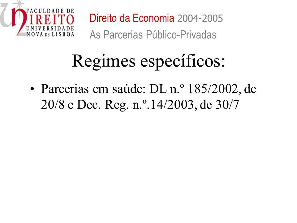 Regimes específicos: Parcerias em saúde: DL n.º 185/2002, de 20/8 e Dec. Reg. n.º.14/2003, de 30/7 Direito da Economia 2004-2005 As Parcerias Público-