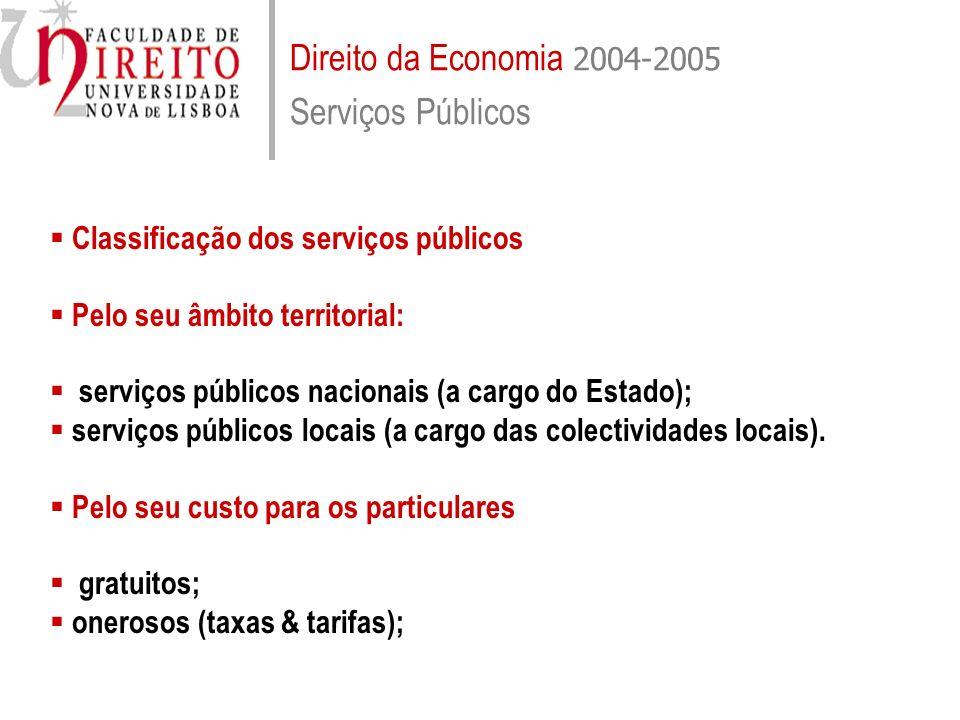 Direito da Economia 2004-2005 Serviços Públicos Classificação dos serviços públicos Pelo seu modo de prestação: em exclusivo; em concorrência com a actividade privada.
