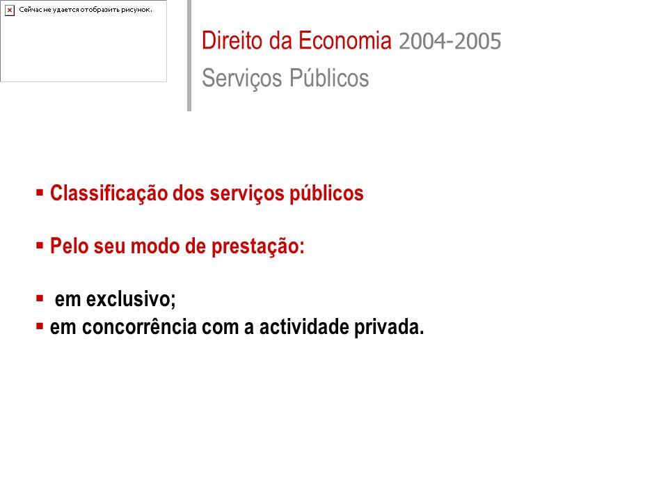 Direito da Economia 2004-2005 Serviços Públicos Classificação dos serviços públicos Pelo seu modo de prestação: em exclusivo; em concorrência com a ac