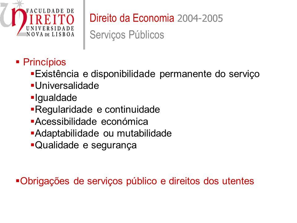 Direito da Economia 2004-2005 Serviços Públicos Forma organizatória dos serviços públicos Prestação por entidades privadas, por delegação (lato sensu) da Administração: mediante concessão mediante outras figuras de delegação (arrendamento, contrato de gestão, etc.).