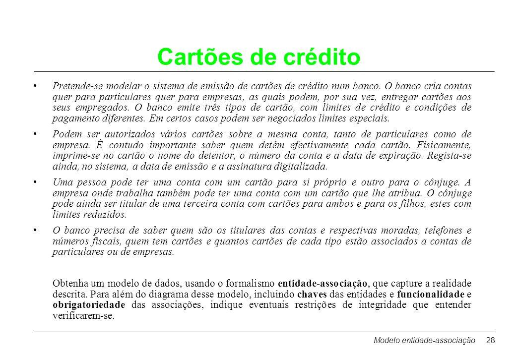 Modelo entidade-associação28 Cartões de crédito Pretende-se modelar o sistema de emissão de cartões de crédito num banco. O banco cria contas quer par