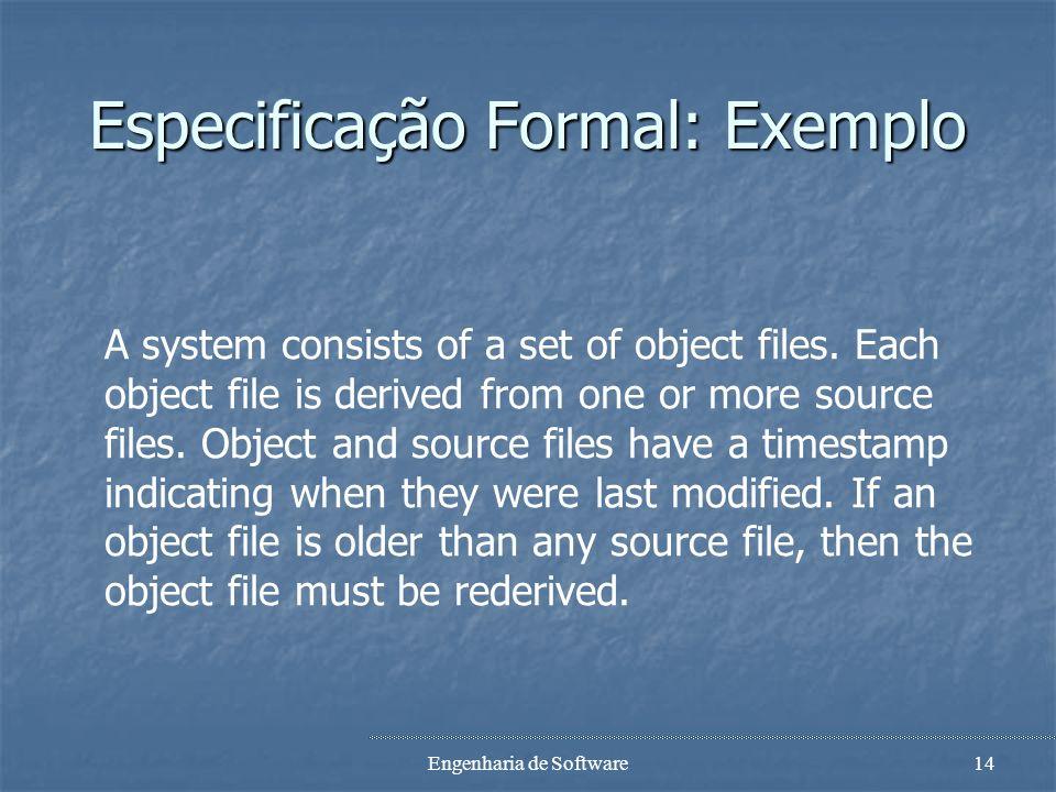 Engenharia de Software13 Formalidade vs Informalidade Notações semi-formais Notações semi-formais Possuem uma fraca semântica associada com a estrutru
