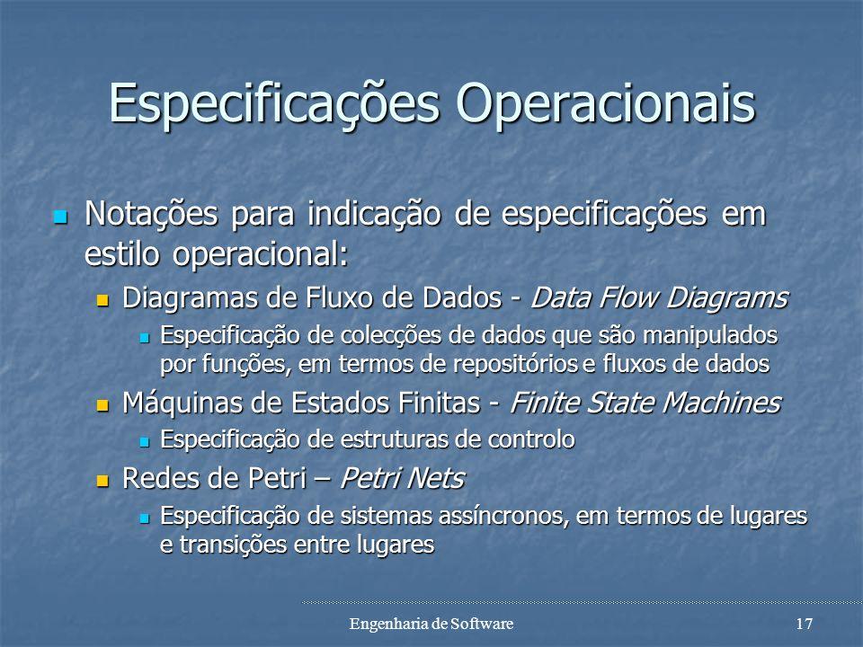 Engenharia de Software16 Especificação Formal O = {o1, o2, o3, …} S = {s1, s2, s3, …} F = O U S T: F R D: O PowerSet(S) ForAll(o ε O), ForAll(s ε D(o)