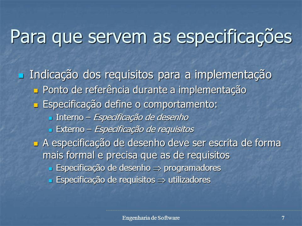 Engenharia de Software6 Para que servem as especificações Indicar as necessidades do utilizador Indicar as necessidades do utilizador Importante para