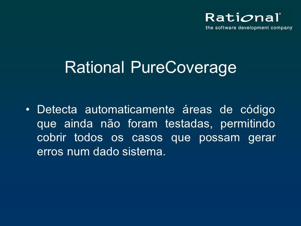 Rational PureCoverage Detecta automaticamente áreas de código que ainda não foram testadas, permitindo cobrir todos os casos que possam gerar erros nu