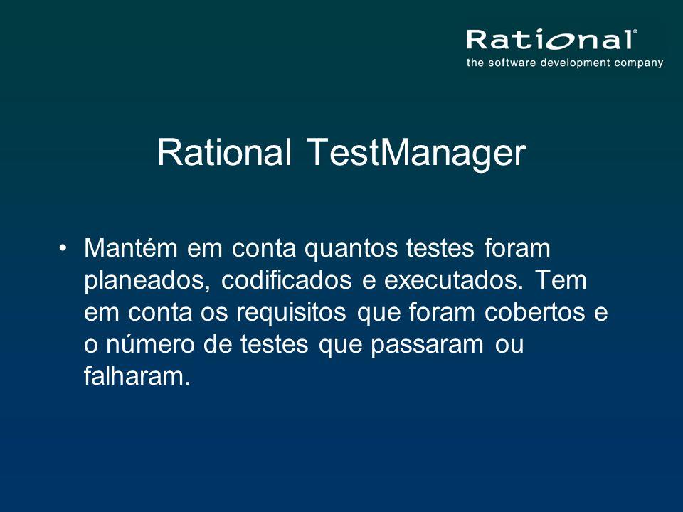 Rational TestManager Mantém em conta quantos testes foram planeados, codificados e executados. Tem em conta os requisitos que foram cobertos e o númer