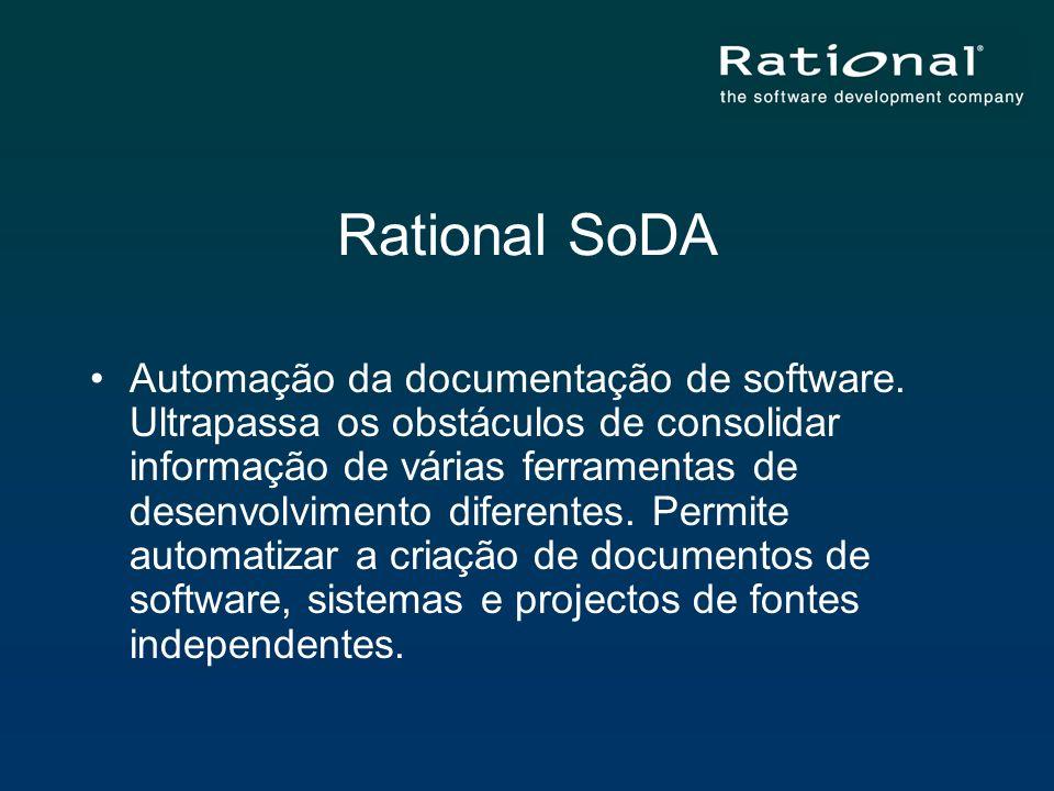 Rational SoDA Automação da documentação de software. Ultrapassa os obstáculos de consolidar informação de várias ferramentas de desenvolvimento difere