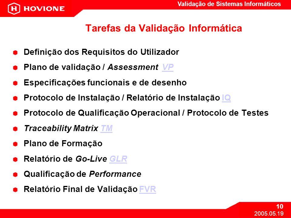 Validação de Sistemas Informáticos 10 2005.05.19 Tarefas da Validação Informática Definição dos Requisitos do Utilizador Plano de validação / Assessme