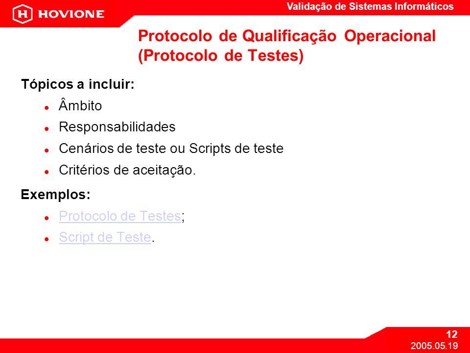 Validação de Sistemas Informáticos 12 2005.05.19 Protocolo de Qualificação Operacional (Protocolo de Testes) Tópicos a incluir: Âmbito Responsabilidad
