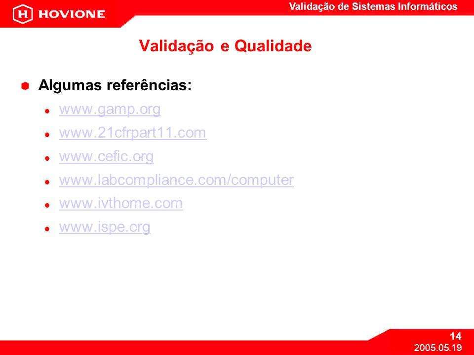Validação de Sistemas Informáticos 14 2005.05.19 Validação e Qualidade Algumas referências: www.gamp.org www.21cfrpart11.com www.cefic.org www.labcomp