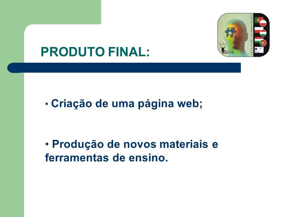 PRODUTO FINAL: Criação de uma página web; Produção de novos materiais e ferramentas de ensino.