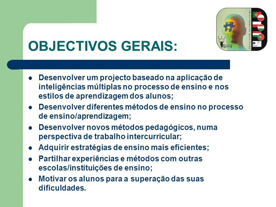 OBJECTIVOS GERAIS: Desenvolver um projecto baseado na aplicação de inteligências múltiplas no processo de ensino e nos estilos de aprendizagem dos alu