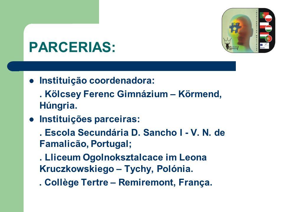PARCERIAS: Instituição coordenadora:. Kölcsey Ferenc Gimnázium – Körmend, Húngria. Instituições parceiras:. Escola Secundária D. Sancho I - V. N. de F