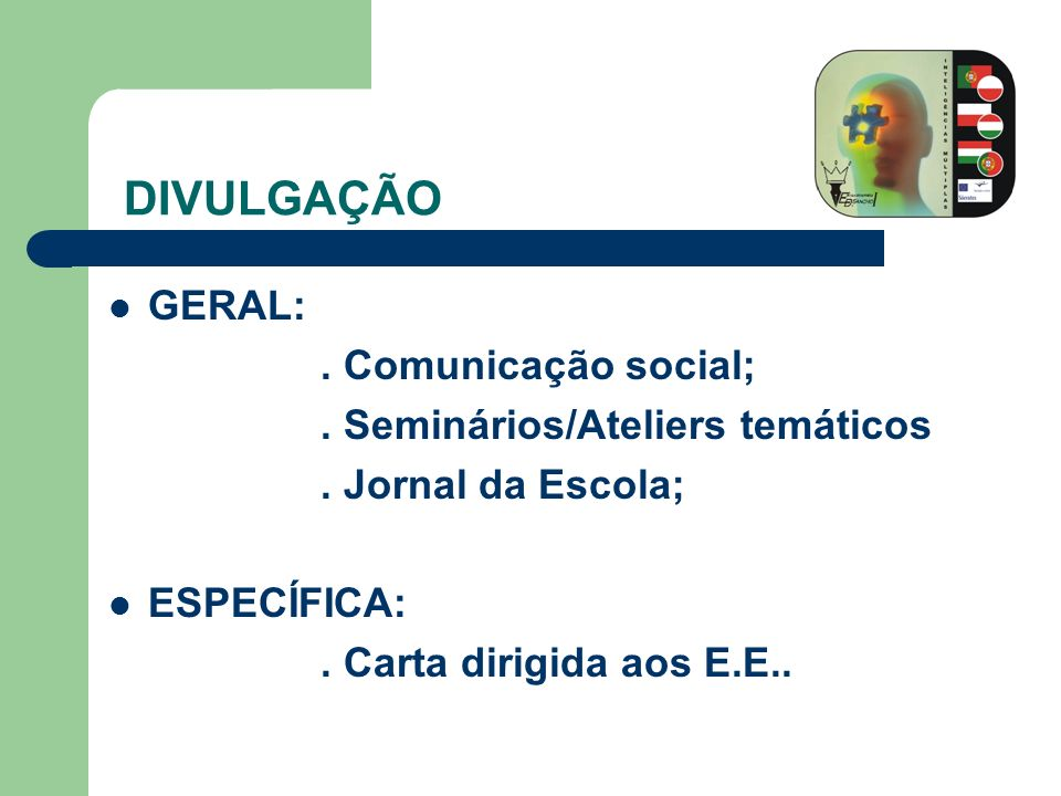 GERAL:. Comunicação social;. Seminários/Ateliers temáticos. Jornal da Escola; ESPECÍFICA:. Carta dirigida aos E.E.. DIVULGAÇÃO