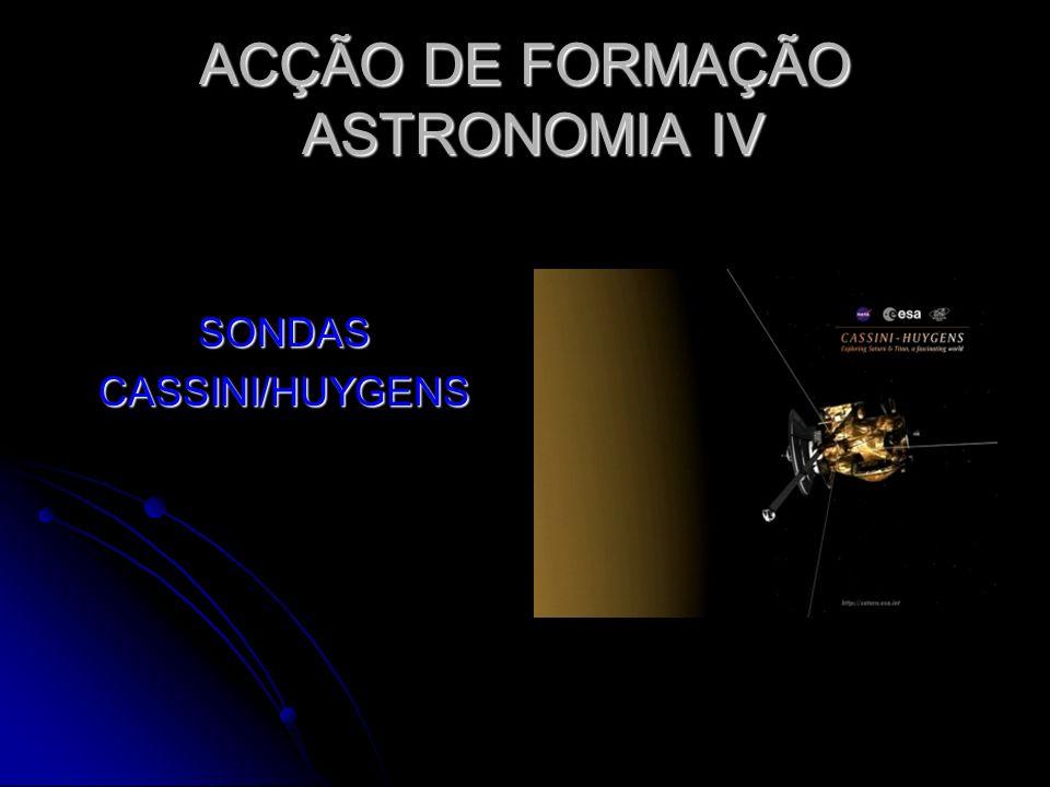 ACÇÃO DE FORMAÇÃO ASTRONOMIA IV SONDASCASSINI/HUYGENS
