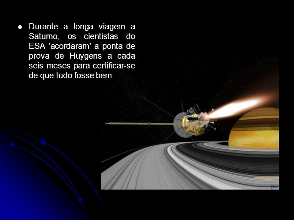Durante a longa viagem a Saturno, os cientistas do ESA 'acordaram' a ponta de prova de Huygens a cada seis meses para certificar-se de que tudo fosse