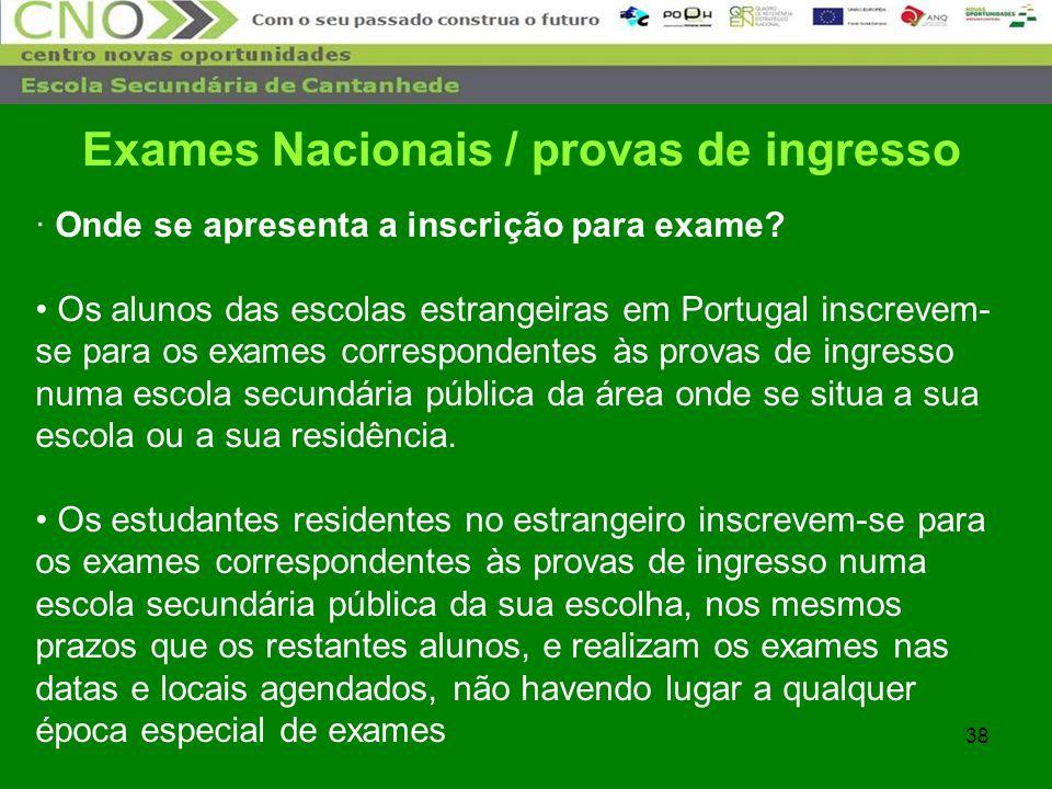 38 · Onde se apresenta a inscrição para exame? Os alunos das escolas estrangeiras em Portugal inscrevem- se para os exames correspondentes às provas d