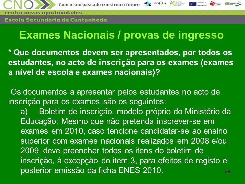 39 * Que documentos devem ser apresentados, por todos os estudantes, no acto de inscrição para os exames (exames a nível de escola e exames nacionais)