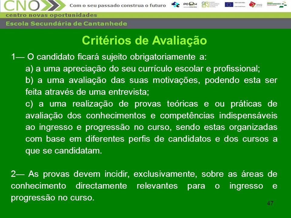 47 1 O candidato ficará sujeito obrigatoriamente a: a) a uma apreciação do seu currículo escolar e profissional; b) a uma avaliação das suas motivaçõe