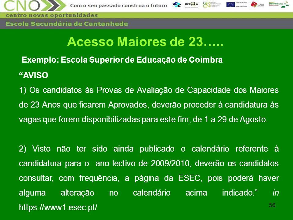 56 Exemplo: Escola Superior de Educação de Coimbra AVISO 1) Os candidatos às Provas de Avaliação de Capacidade dos Maiores de 23 Anos que ficarem Apro
