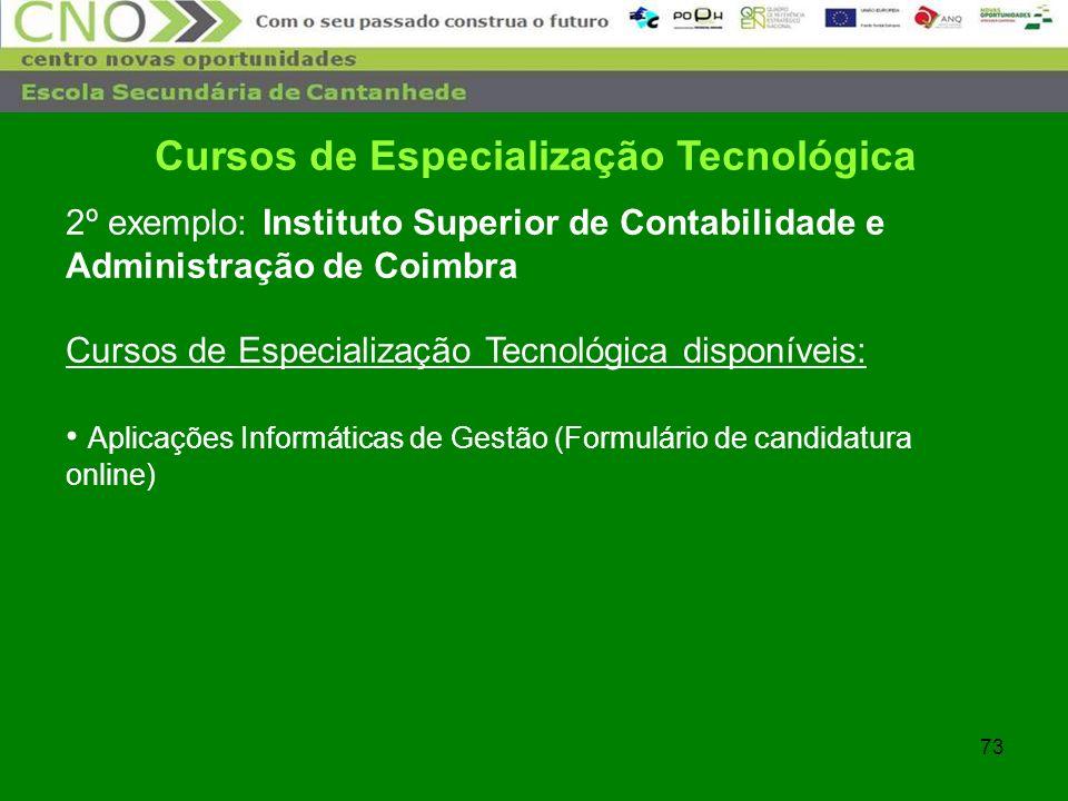 73 Cursos de Especialização Tecnológica 2º exemplo: Instituto Superior de Contabilidade e Administração de Coimbra Cursos de Especialização Tecnológic