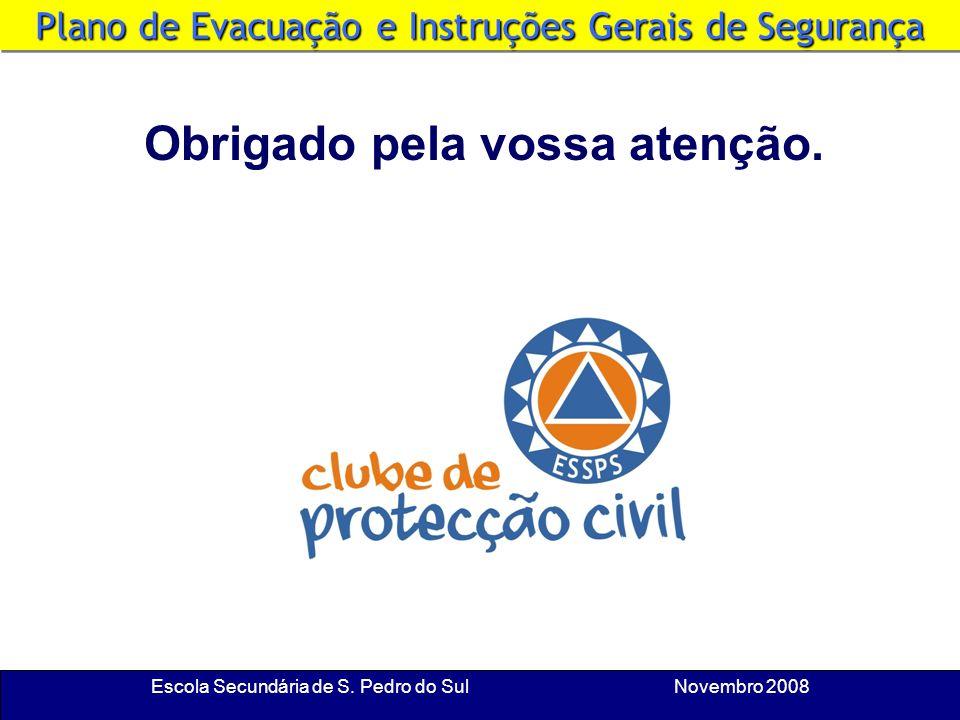 Escola Secundária de S. Pedro do Sul Novembro 2008 Mantém-te no Ponto de Encontro Deves manter-te sempre no local de reunião, juntamente com os teus c
