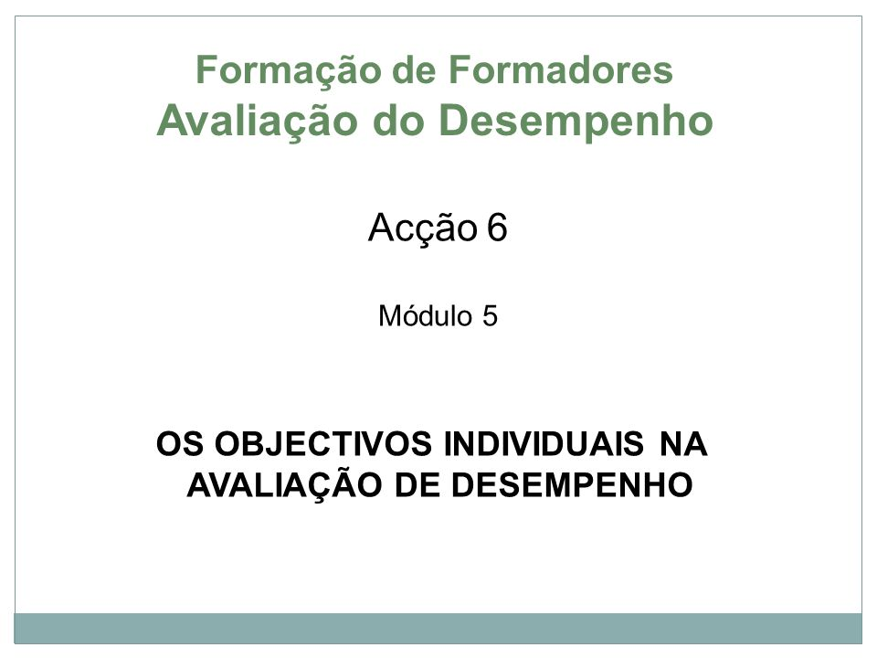 REFERENCIAIS DOS OBJECTIVOS INDIVIDUAIS Art.ºs 8º, 9º e 10º do DR 2/2008: PROJECTO EDUCATIVO PLANO ANUAL DE ACTIVIDADES PLANO CURRICULAR DE TURMA OS INDICADORES DE MEDIDA PREVIAMENTE DEFINIDOS OS OBJECTIVOS INDIVIDUAIS Objectivos Individuais e Avaliação do Desempenho