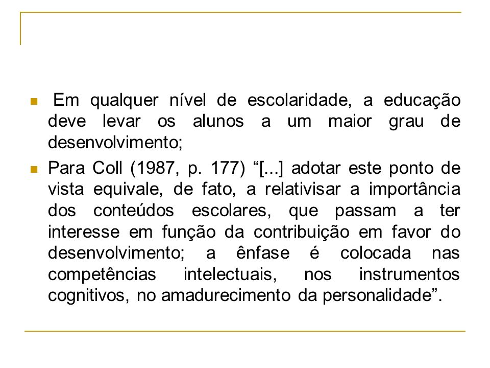 Em qualquer nível de escolaridade, a educação deve levar os alunos a um maior grau de desenvolvimento; Para Coll (1987, p. 177) [...] adotar este pont