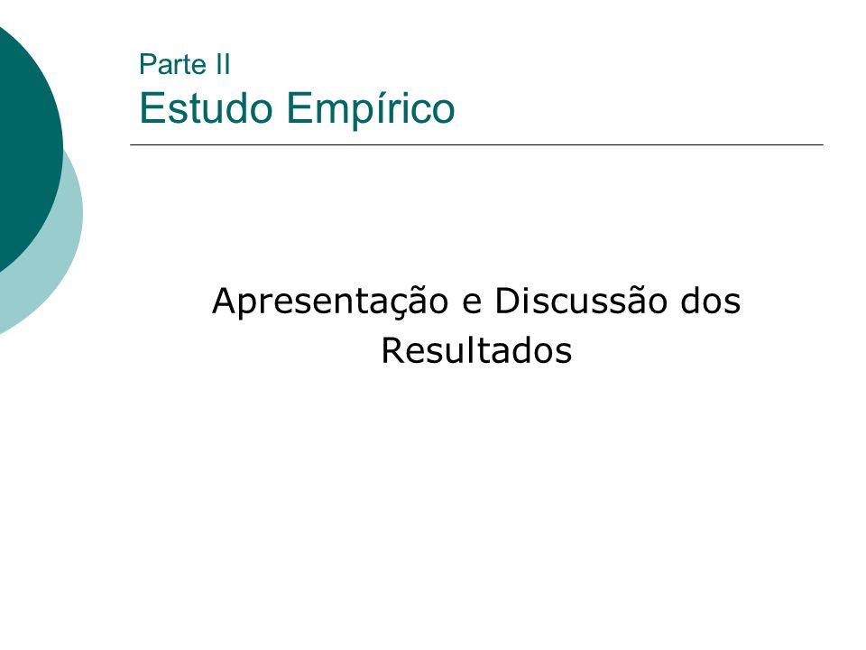 Parte II Estudo Empírico Apresentação e Discussão dos Resultados