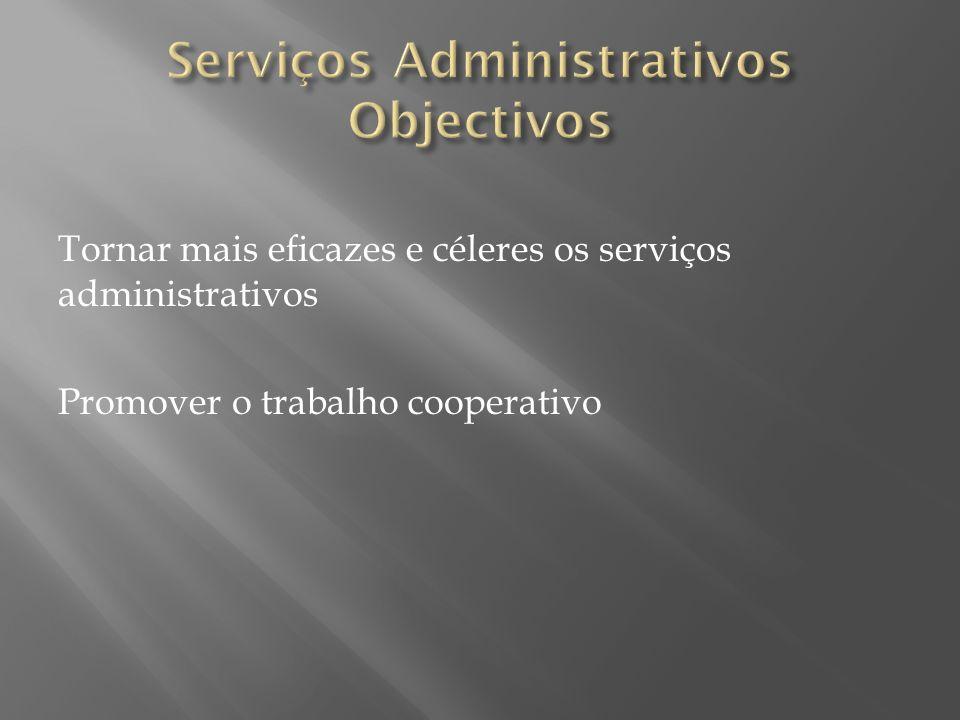 Tornar mais eficazes e céleres os serviços administrativos Promover o trabalho cooperativo