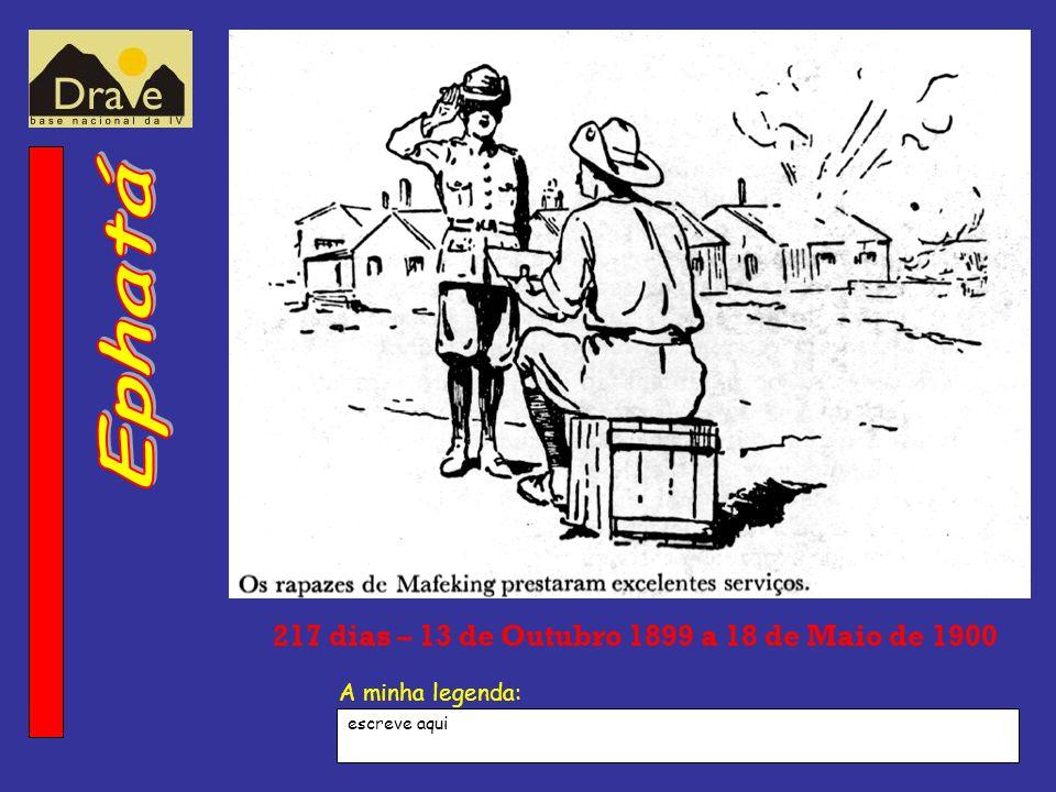 A minha legenda: 217 dias – 13 de Outubro 1899 a 18 de Maio de 1900 escreve aqui