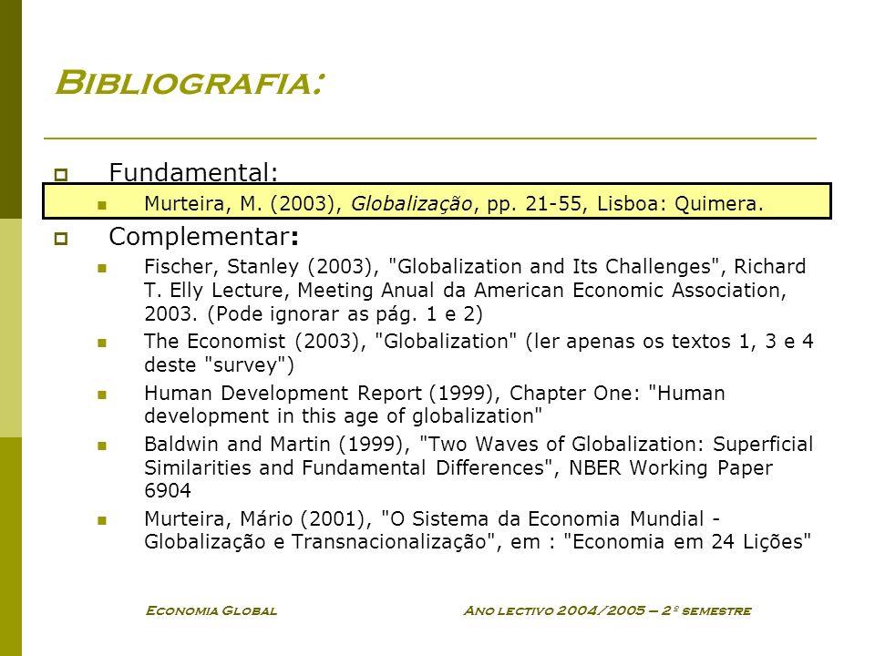 Economia Global Ano lectivo 2004/2005 – 2º semestre Bibliografia: Fundamental: Murteira, M. (2003), Globalização, pp. 21-55, Lisboa: Quimera. Compleme