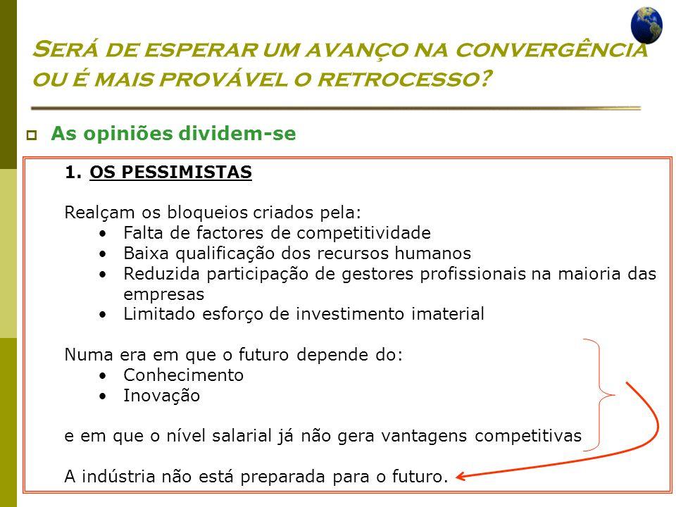 Economia Global Ano lectivo 2004/2005 – 2º semestre Será de esperar um avanço na convergência ou é mais provável o retrocesso? As opiniões dividem-se