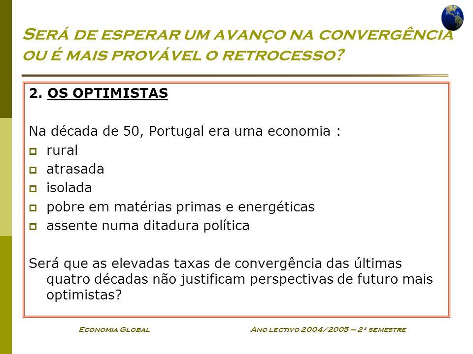 Economia Global Ano lectivo 2004/2005 – 2º semestre 2. OS OPTIMISTAS Na década de 50, Portugal era uma economia : rural atrasada isolada pobre em maté