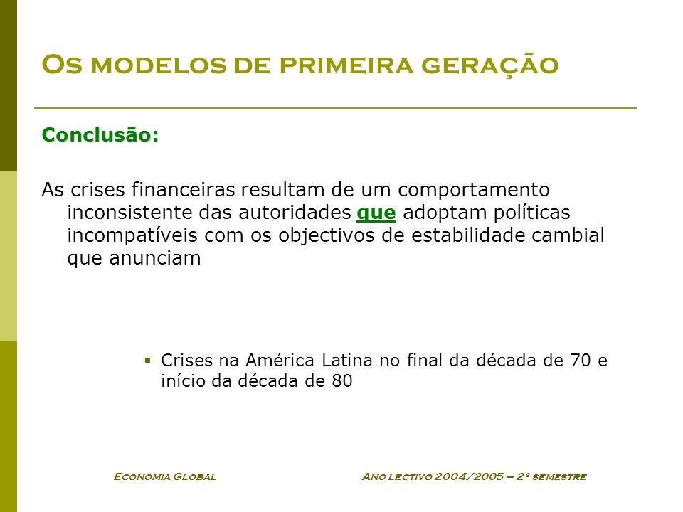 Economia Global Ano lectivo 2004/2005 – 2º semestre Os modelos de primeira geração Conclusão: As crises financeiras resultam de um comportamento incon
