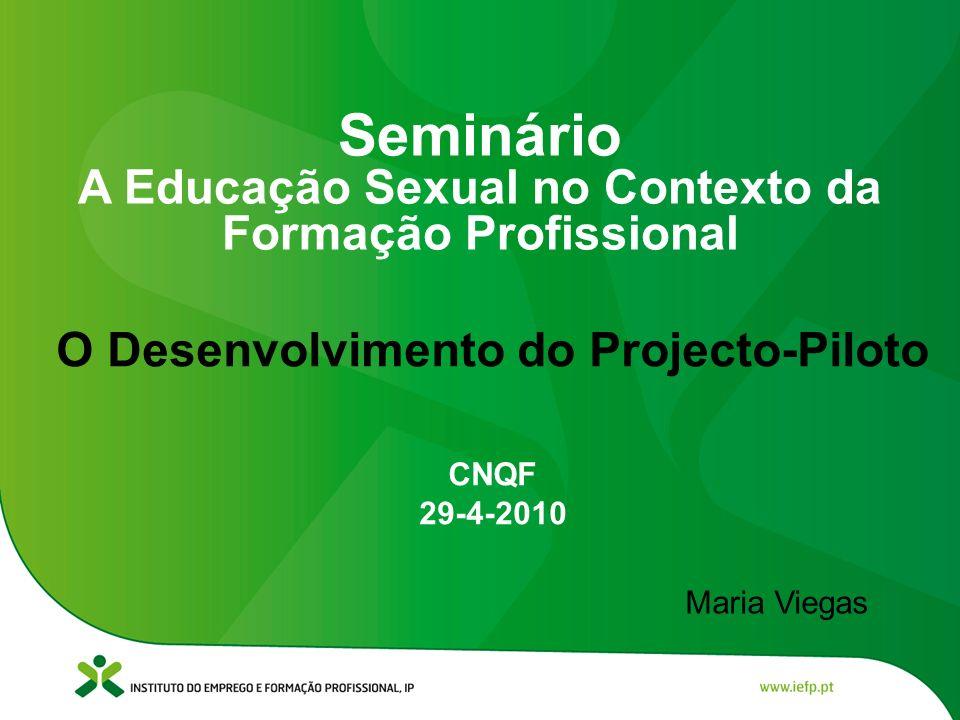 O Desenvolvimento do Projecto-Piloto CNQF 29-4-2010 Seminário A Educação Sexual no Contexto da Formação Profissional Maria Viegas